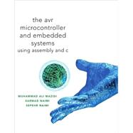 AVR Microcontroller and Embedded Systems Using Assembly and C by Mazidi, Muhammad Ali; Naimi, Sarmad; Naimi, Sepehr, 9780138003319