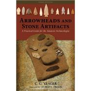 Arrowheads and Stone Artifacts by Yeager, C. G.; Frison, George C,, 9780871083319