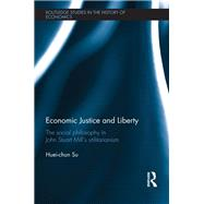 Economic Justice and Liberty: The Social Philosophy in John Stuart MillÆs Utilitarianism by Su; Huei-chun, 9781138213319