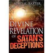 Divine Revelation of Satan's Deceptions by Baxter, Mary, 9781629113319