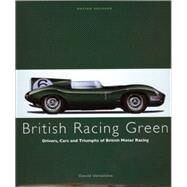 British Racing Green : Drivers, Cars and Triumphs of British Motor Racing by Venables, David, 9780711033320