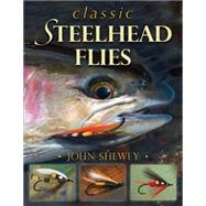 Classic Steelhead Flies by Shewey, John, 9780811713320