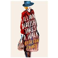Lillian Boxfish Takes a Walk A Novel by Rooney, Kathleen, 9781250113320