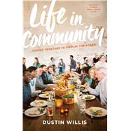 Life in Community Joining Together to Display the Gospel by Willis, Dustin; Platt, David, 9780802413321