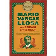 The Dream of the Celt A Novel by Vargas Llosa, Mario; Grossman, Edith, 9781250033321