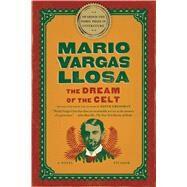 The Dream of the Celt A Novel by Vargas Llosa, Mario; Grossman, Edith, 9781250033321