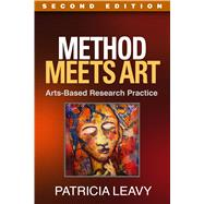 Method Meets Art, Second Edition Arts-Based Research Practice by Leavy, Patricia, 9781462513321
