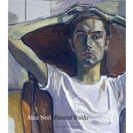 Alice Neel : Painted Truths by Jeremy Lewison, Barry Walker, Tamar Garb, Robert Storr; With Frank Auerbach, Marlene Dumas, and Chris Ofili, 9780300163322