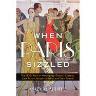 When Paris Sizzled The 1920s Paris of Hemingway, Chanel, Cocteau, Cole Porter, Josephine Baker, and Their Friends by McAuliffe, Mary,, 9781442253322