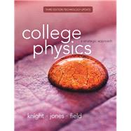 College Physics A Strategic Approach Technology Update by Knight, Randall D., (Professor Emeritus); Jones, Brian; Field, Stuart, 9780134143323