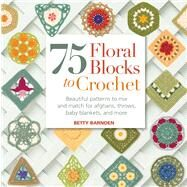 75 Floral Blocks To Crochet : Beautiful Patterns To Mix And Match For Afghans, Throws, Baby Blankets, And More