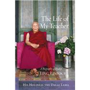 The Life of My Teacher by Dalai Lama XIV; Kilty, Gavin; Thupten Jinpa, 9781614293323