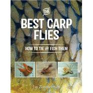 The Best Carp Flies, and How to Tie Them by Zimmerman, Jay, 9781934753323