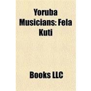 Yoruba Musicians : Fela Kuti by , 9781156293324