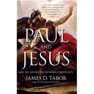 Paul and Jesus How the Apostle Transformed Christianity by Tabor, James D., 9781439123324