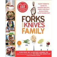 Forks Over Knives Family Every Parent's Guide to Raising Healthy, Happy Kids on a Whole-Food, Plant-Based Diet by Pulde, Alona; Lederman, Matthew; Wendel, Brian; Stets, Marah; Thacker, Darshana, 9781476753324