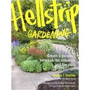 Hellstrip Gardening: Create a Paradise Between the Sidewalk and the Curb by Hadden, Evelyn J.; Mccullough, Joshua; Ogden, Lauren Springer, 9781604693324