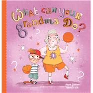 What Can Your Grandma Do? by Sawan, Anne; Isik, Sernur, 9781605373324