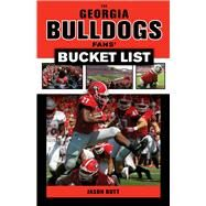 The Georgia Bulldogs Fans' Bucket List by Butt, Jason; Donnan, Jim, 9781629373324