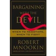 Bargaining with the Devil : When to Negotiate, When to Fight by Mnookin, Robert, 9781416583325