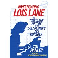 Investigating Lois Lane by Hanley, Tim, 9781613733325