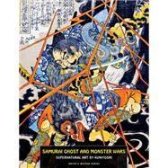 Samurai Ghost and Monster Wars: Supernatural Art by Kuniyoshi by Kuniyoshi, Utagawa, 9781840683325