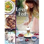 Love Fed: Purely Decadent, Simply Raw, Plant-based Desserts by Ross, Christina, 9781940363325
