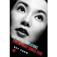 Sentimental Fabulations, Contemporary Chinese Films : Attachment in the Age of Global Visibility by Chow, Rey, 9780231133326