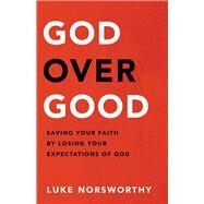 God over Good by Norsworthy, Luke, 9780801093326