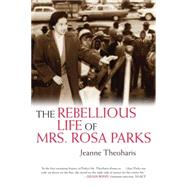 The Rebellious Life of Mrs. Rosa Parks (OLD EDITION) by THEOHARIS, JEANNE, 9780807033326
