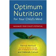 Optimum Nutrition for Your Child's Mind by HOLFORD, PATRICKCOLSON, DEBORAH, 9781587613326