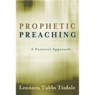 Prophetic Preaching : A Pastoral Approach by Tisdale, Leonora Tubbs, 9780664233327