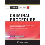 Casenote Legal Briefs for Criminal Procedure, Keyed to Kamisar, Lafave, Israel, King, Kerr, and Primus by Casenote Legal Briefs, 9781454873327