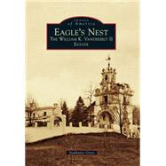 Eagle's Nest: The William K. Vanderbilt II Estate by Gress, Stephanie, 9781467123327