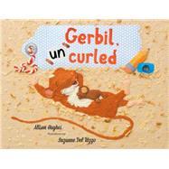 Gerbil, Uncurled by Hughes, Alison; Rizzo, Suzanne Del, 9781554553327