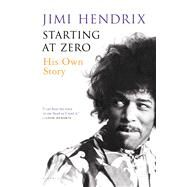 Starting At Zero His Own Story by Hendrix, Jimi, 9781620403327