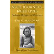 Nuer Journeys, Nuer Lives: Sudanese Refugees in Minnesota by Holtzman; Jon, 9780205543328