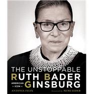 The Unstoppable Ruth Bader Ginsburg American Icon by Felix, Antonia; Leder, Mimi, 9781454933328