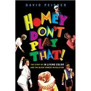 Homey Don't Play That! The Story of In Living Color and the Black Comedy Revolution by Peisner, David, 9781501143328