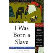 I Was Born a Slave; An Anthology of Classic Slave Narratives: 1849-1866 by Unknown, 9781556523328