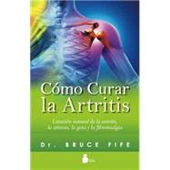 Como curar la artritis/ The New Arthritis Cure by Fife, Bruce, Dr., 9788416233328