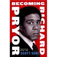 Becoming Richard Pryor by Saul, Scott, 9780062123329