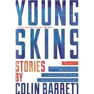 Young Skins Stories by Barrett, Colin, 9780802123329
