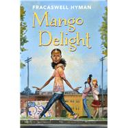 Mango Delight by Hyman, Fracaswell; Morrison, Frank, 9781454923329