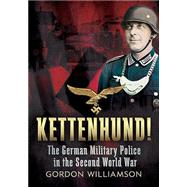 Kettenhund!: The German Military Police in the Second World War by Williamson, Gordon, 9781781553329