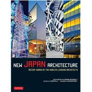 New Japan Architecture: Recent Works by the World's Leading Architects by Mehta, Geeta; MacDonald, Deanna; Pelli, Cesar; Maki, Fumihiko, 9784805313329
