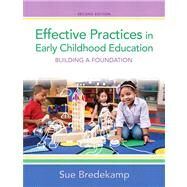 Effective Practices in Early Childhood Education Building a Foundation by Bredekamp, Sue, 9780132853330