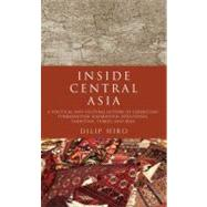 Inside Central Asia by Hiro, Dilip, 9781590203330