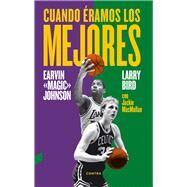 Cuando �ramos los mejores by Bird, Larry; Johnson, Earvin, Jr.; Macmullan, Jackie, 9788494403330