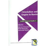 Orientalism and Empire of Russia by David-Fox, Michael; Holquist, Peter; Martin, Alexander, 9780893573331